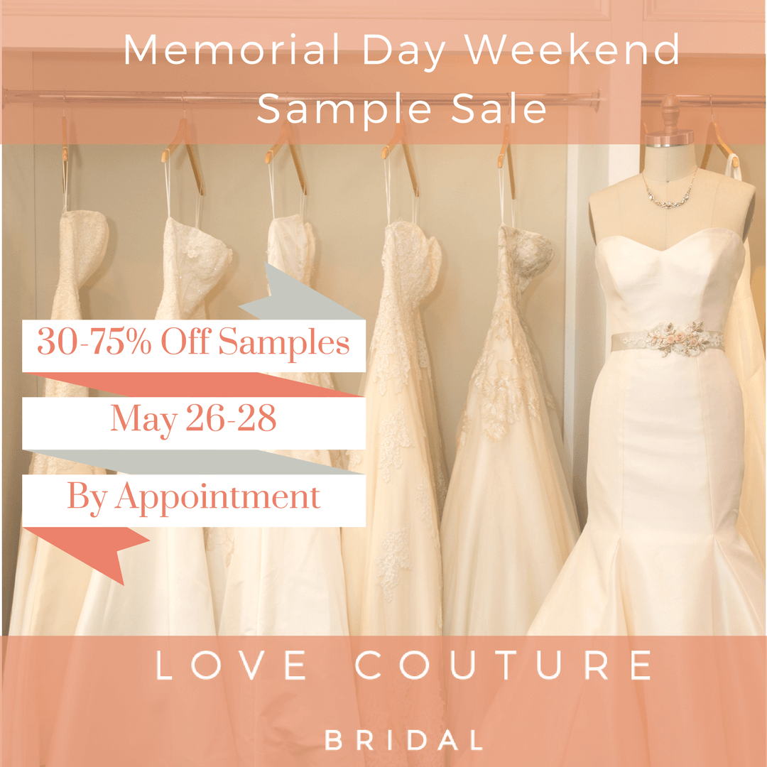 Memorial Day Weekend Sample Sale at Love Couture Bridal